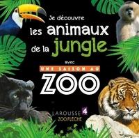 Sylvie Bézuel - Je découvre les animaux de la jungle avec Une saison au zoo.