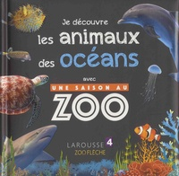 Sylvie Bézuel - Je découvre les animaux des océans avec Une saison au zoo.