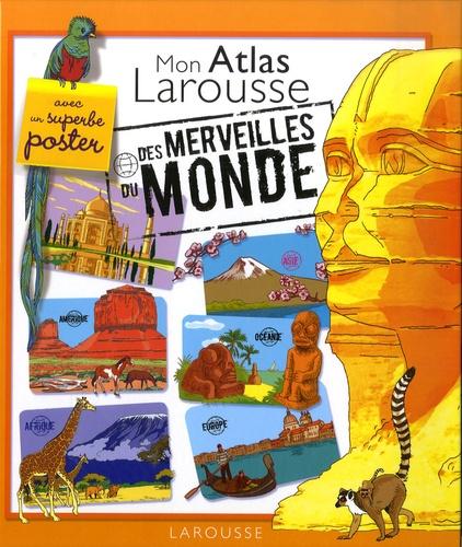 Sylvie Bézuel - Mon atlas Larousse des merveilles du monde.