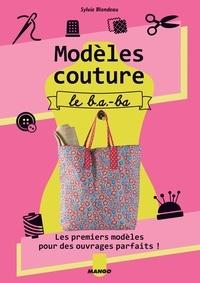 Sylvie Blondeau et Thierry Antablian - Modèles couture, le b.a.-ba - Les premiers modèles pour des ouvrages parfaits !.