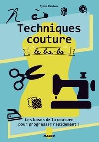 Sylvie Blondeau et Thierry Antablian - Techniques couture, le b.a.-ba - Les bases de la couture pour progresser rapidement !.