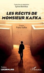 Sylvie Blotnikas - Les récits de Monsieur Kafka.