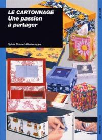 Le cartonnage.- Une passion à partager - Sylvie Bonnet-Westerloppe |