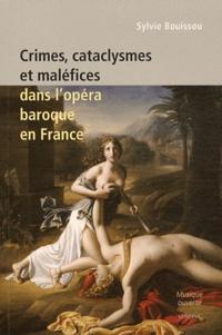 Sylvie Bouissou - Crimes, cataclysmes et maléfices dans l'opéra baroque en France.