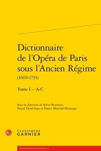 Sylvie Bouissou - Dictionnaire de l'Opéra de Paris sous l'Ancien Régime (1669-1791) - Tome 1 - A-C.