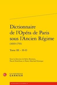 Sylvie Bouissou et Pascal Denécheau - Dictionnaire de l'Opéra de Paris sous l'Ancien Régime (1669-1791) - Tome 3 - H-O.