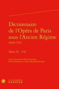 Sylvie Bouissou et Pascal Denécheau - Dictionnaire de l'Opéra de Paris sous l'Ancien Régime (1669-1791) - Tome 4, P-Z.