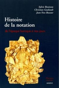 Sylvie Bouissou et Christian Goubault - Histoire de la notation - De l'époque baroque à nos jours.