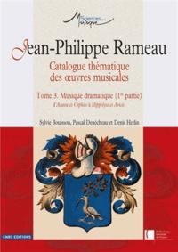Sylvie Bouissou et Pascal Denécheau - Jean-Philippe Rameau, Catalogue thématique des peuvres musicales - Tome 3, Musique dramatique (1re partie) d'Acante et Céphise à Hippolyte et Aricie.