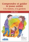 Sylvie Bourcier - Comprendre et guider le jeune enfant - A la maison, à la garderie.
