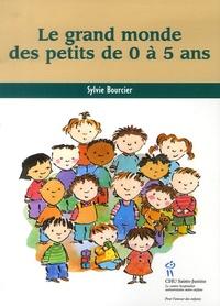 Sylvie Bourcier - Le grand monde des petits de 0 à 5 ans.