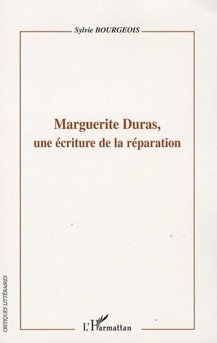 Sylvie Bourgeois - Marguerite Duras, Une écriture de la réparation.