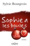 Sylvie Bourgeois - Sophie a les boules.