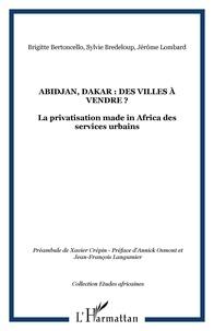 Sylvie Bredeloup et Brigitte Bertoncello - Abidjan, Dakar : des villes à vendre ? - La privatisation made in africa des services urbains.