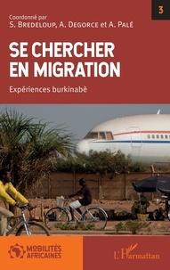 Sylvie Bredeloup et Alice Degorce - Se chercher en migration - Expériences burkinabè.