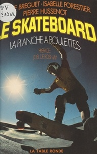 Sylvie Bréguet et Isabelle Forestier - Le skateboard - La planche à roulettes.