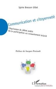 Sylvie Bresson Gillet - Communication et citoyenneté - L'équivoque du débat public; De la participation au consentement éclairé.