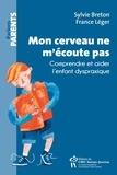 Sylvie Breton et France Léger - Mon cerveau ne m'écoute pas - Comprendre et aider l'enfant dyspraxique.