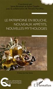 Sylvie Brodziak et Sylvie Catellin - Le patrimoine en bouche, nouveaux appétits, nouvelles mythologies.
