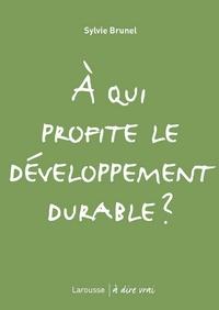 Sylvie Brunel - A qui profite le développement durable ?.