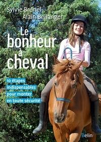 Sylvie Brunel et Alain Bellanger - Le bonheur à cheval - 10 étapes indispensables pour monter en toute sécurité.