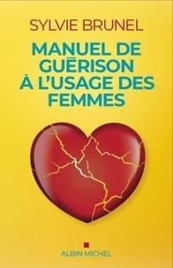 Sylvie Brunel - Manuel de guérison à l'usage des femmes.