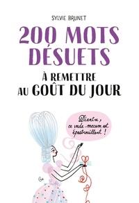 Sylvie Brunet - 200 mots désuets à remettre au goût du jour.