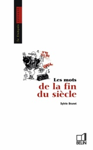 Sylvie Brunet - Les mots de la fin du siècle.