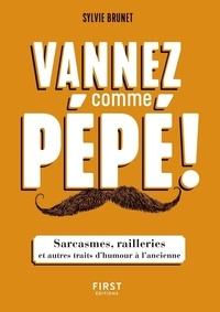 Sylvie Brunet - Vannez comme pépé ! - Sarcasmes, railleries et autres traits d'humour à l'ancienne.