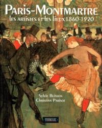 Sylvie Buisson et Christian Parisot - PARIS-MONTMARTRE. - Les artistes et les lieux 1860-1920.