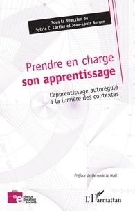 Sylvie C. Cartier et Jean-Louis Berger - Prendre en charge son apprentissage - L'apprentissage autorégulé à la lumière des contextes.