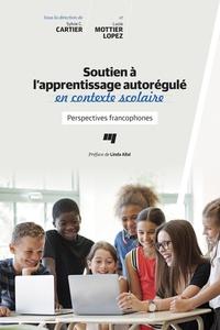Sylvie C. Cartier et Lucie Mottier-Lopez - Soutien à l'apprentissage autorégulé en contexte scolaire - Perspectives francophones.