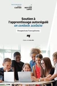 Sylvie C. Cartier et Lucie Mottier Lopez - Soutien à l'apprentissage autorégulé en contexte scolaire - Perspectives francophones.