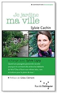 Sylvie Cachin - Je jardine ma ville.