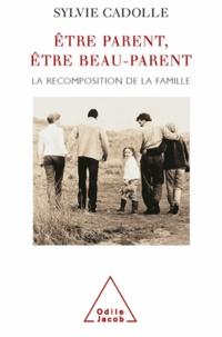 Sylvie Cadolle - Être parent, être beau-parent - La recomposition de la famille.