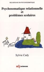 Sylvie Cady - Psychosomatique relationnelle et problèmes scolaires.