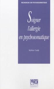 Sylvie Cady - Soigner l'allergie en psychosomatique.