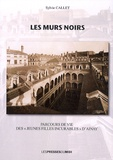 """Sylvie Callet - Les murs noirs - Parcours de vie des """"jeunes filles incurables"""" d'Ainay."""