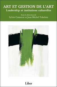 Sylvie Cameron et Jean-Michel Tobelem - Art et gestion de l'art - Leadership et institutions culturelles.