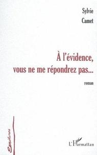 Sylvie Camet - A l'evidence vous ne me repondrez.