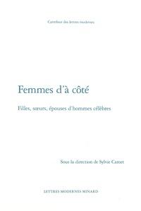 Sylvie Camet - Femmes d'à côté - Filles, soeurs, épouses d'hommes célèbres.