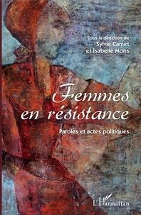 Sylvie Camet et Isabelle Mons - Femmes en résistance - Paroles et actes politiques.