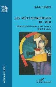 Sylvie Camet - Les métamorphoses du moi - Identités plurielles dans le récit littéraire (XIXe-XXe siècles).