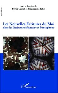 Sylvie Camet et Noureddine Sabri - Les nouvelles écritures du Moi dans les littératures française et francophone.