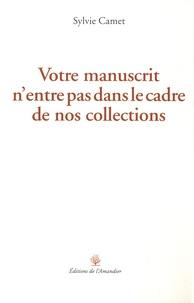 Sylvie Camet - Votre manuscrit n'entre pas dans le cadre de nos collections.