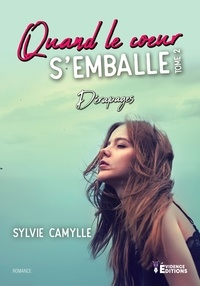 Sylvie Camylle - Quand le coeur s'emballe  : Quand le coeur s'emballe Tome 2 - Dérapages.