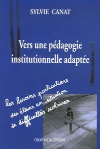 Sylvie Canat - Vers une pédagogie institutionnelle adaptée - Les besoins particuliers des élèves en situation de handicap scolaire.