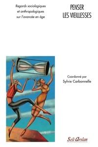 Sylvie Carbonnelle - Penser les vieillesses - Regards sociologiques et anthropologiques sur l'avancée en âge.