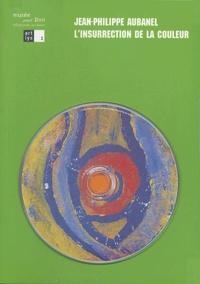 Sylvie Carlier et Roger d' Orazio - Jean-Philippe Aubanel - L'insurrection de la couleur. 1 CD audio