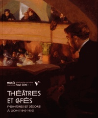 Sylvie Carlier et Damien Chantrenne - Théâtres et cafés - Peintures et décors à Lyon (1840-1930).